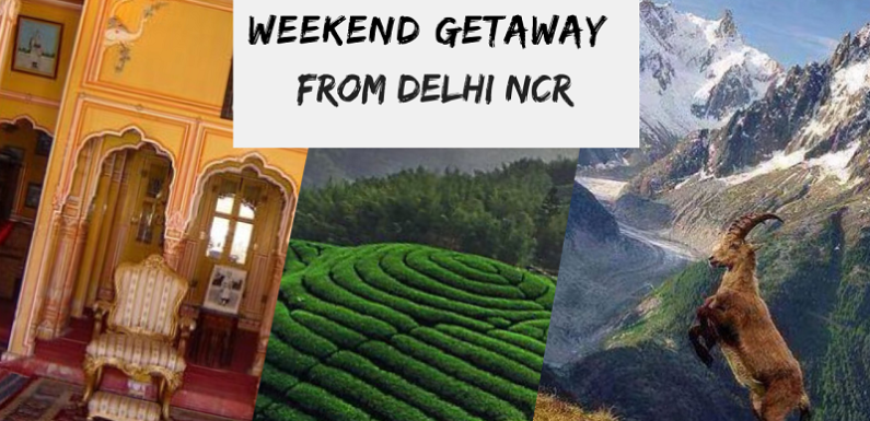 Extended Weekend – A Getaway to Explore Beauties near Delhi