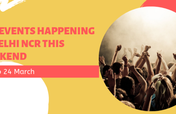 Top Events Happening in Delhi NCR this Weekend (22nd March to 24th March)