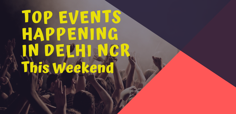 Top Events Happening in Delhi NCR this Weekend (15th March to 17th March)