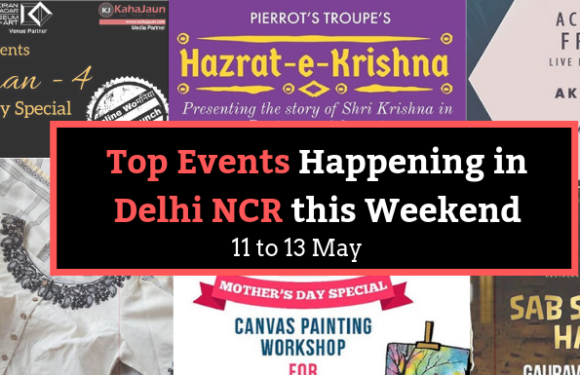 Top Events Happening in Delhi NCR this Weekend (10th to 13th May)