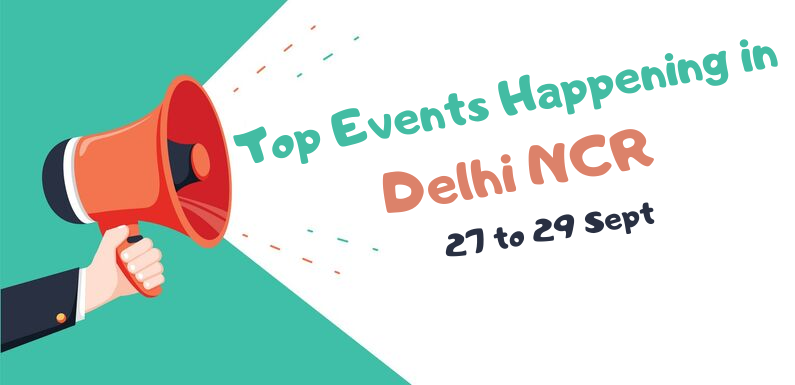 Top Events Happening in Delhi NCR this Weekend from 27 to 29 Sept