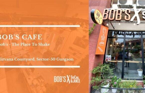 Bob's Cafe – The Place To Shake – Nirvana Courtyard, Sector-50, Gurgaon