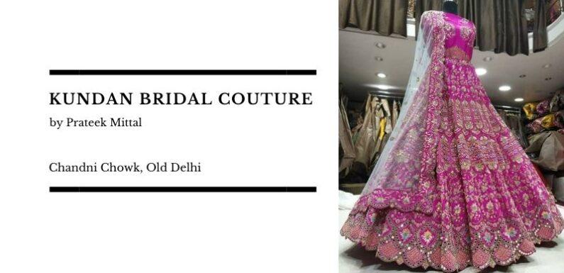 Kundans Bridal Couture by Prateek Mittal – Chandni Chowk, Old Delhi